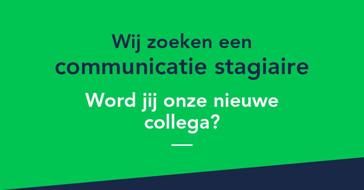 Wij zoeken een Communicatie Stagiaire!